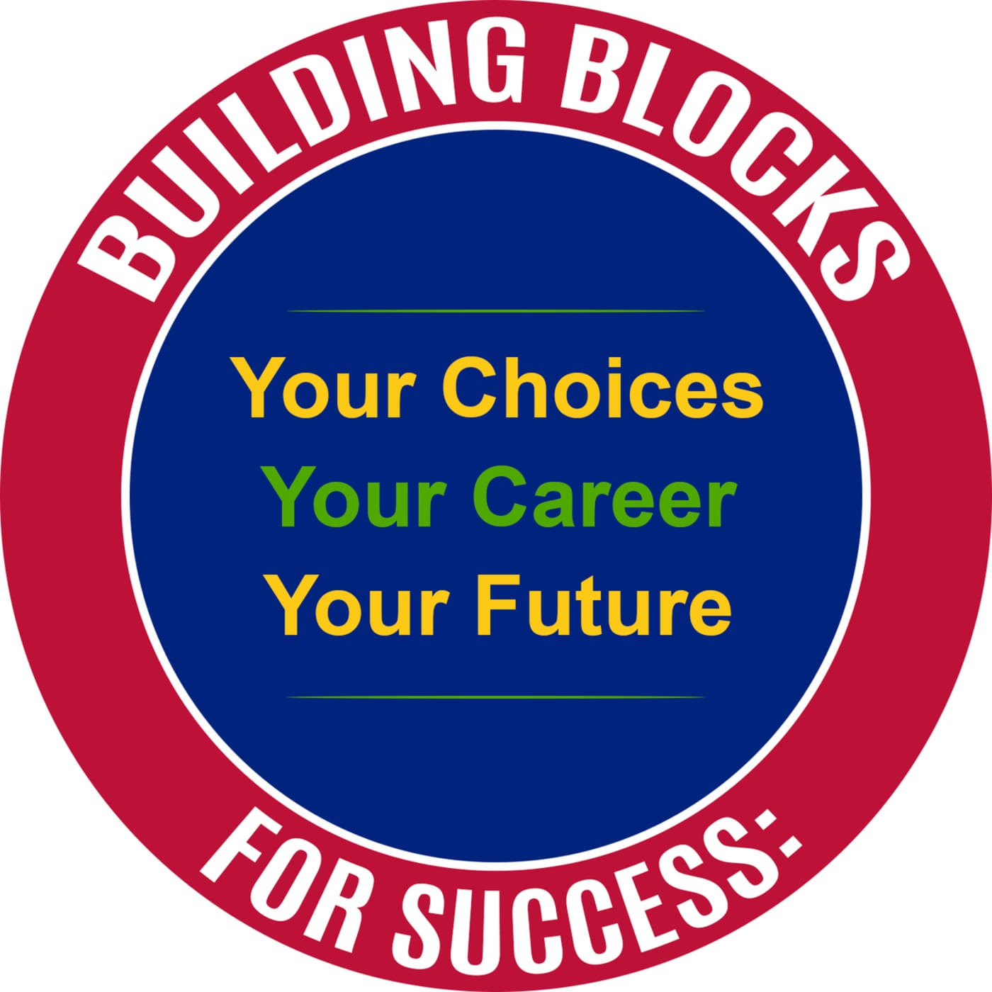 Building Blocks For Success: Your Choices, Your Career, Your Future